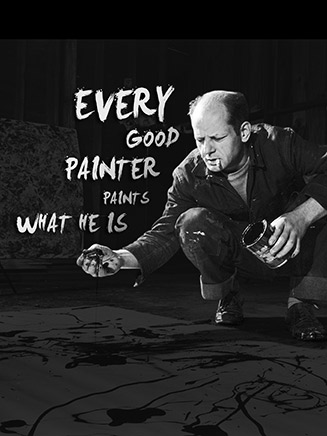 Every good painter paints what he is - Jackson Pollock