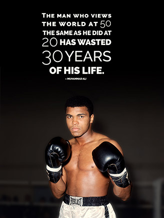 The man who views the world at 50 the same as he did at 20 has wasted 30 years of his life.  Muhammad Ali