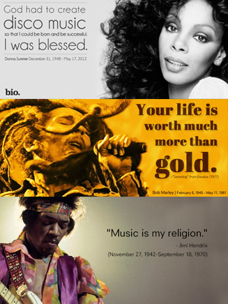 God had to create disco music so that I could be born and be successful I was blessed. Diana Ross. Your life is worth much more than gold. Bob Marley. Music is my religion. Jimi Hendrix